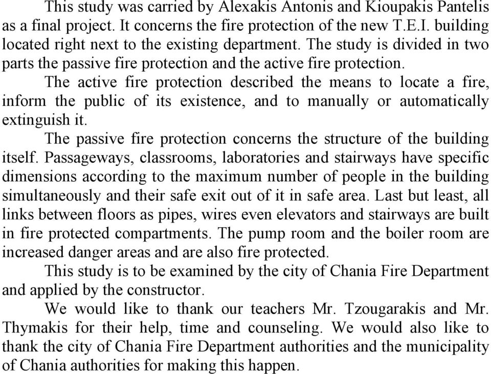 The active fire protection described the means to locate a fire, inform the public of its existence, and to manually or automatically extinguish it.