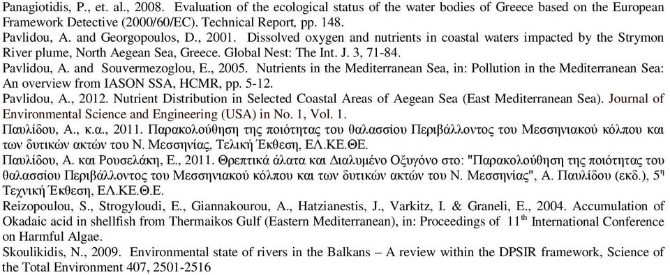 and Souvermezoglou, E., 2005. Nutrients in the Mediterranean Sea, in: Pollution in the Mediterranean Sea: An overview from IASON SSA, HCMR, pp. 5-12. Pavlidou, A., 2012.