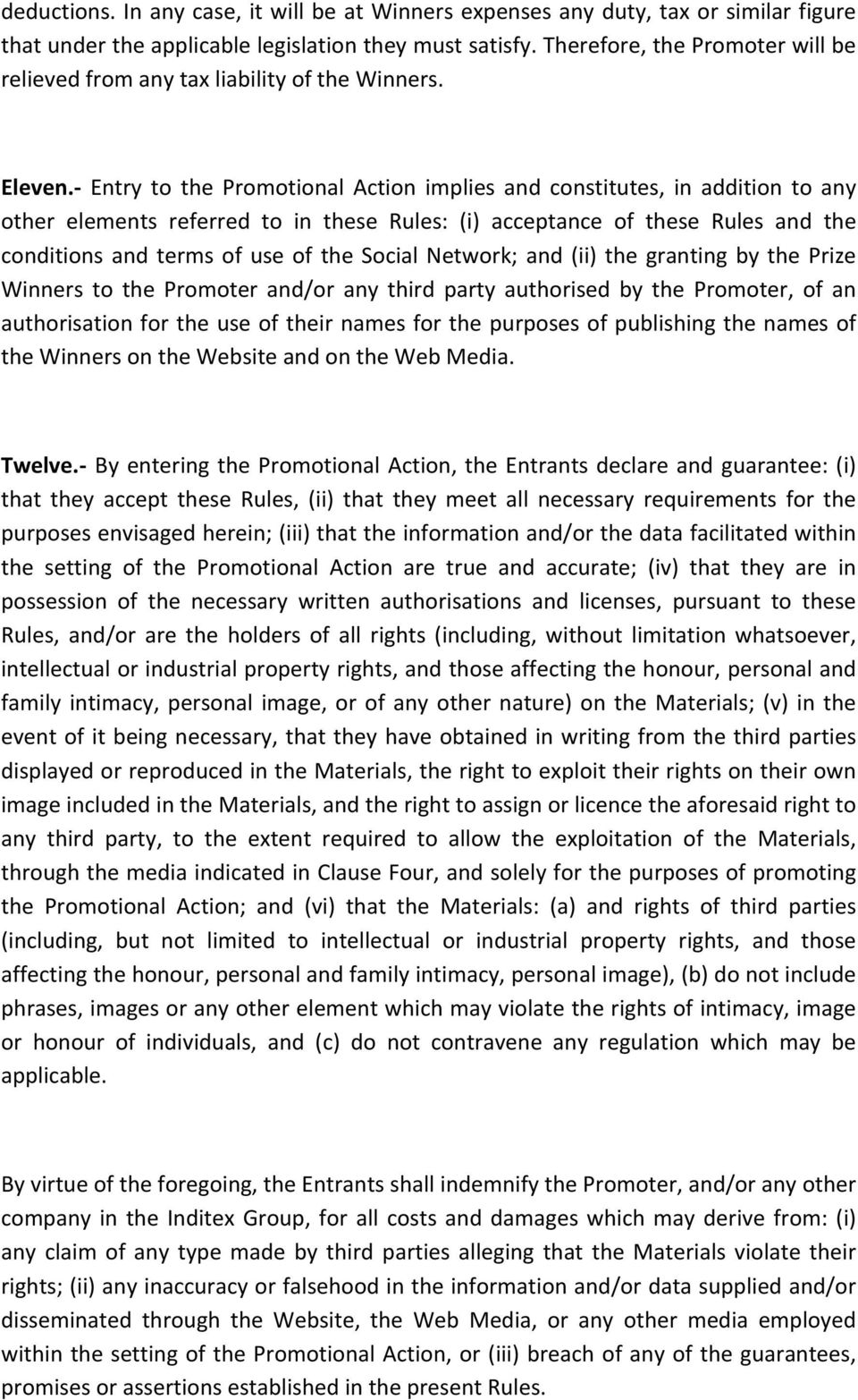 - Entry to the Promotional Action implies and constitutes, in addition to any other elements referred to in these Rules: (i) acceptance of these Rules and the conditions and terms of use of the