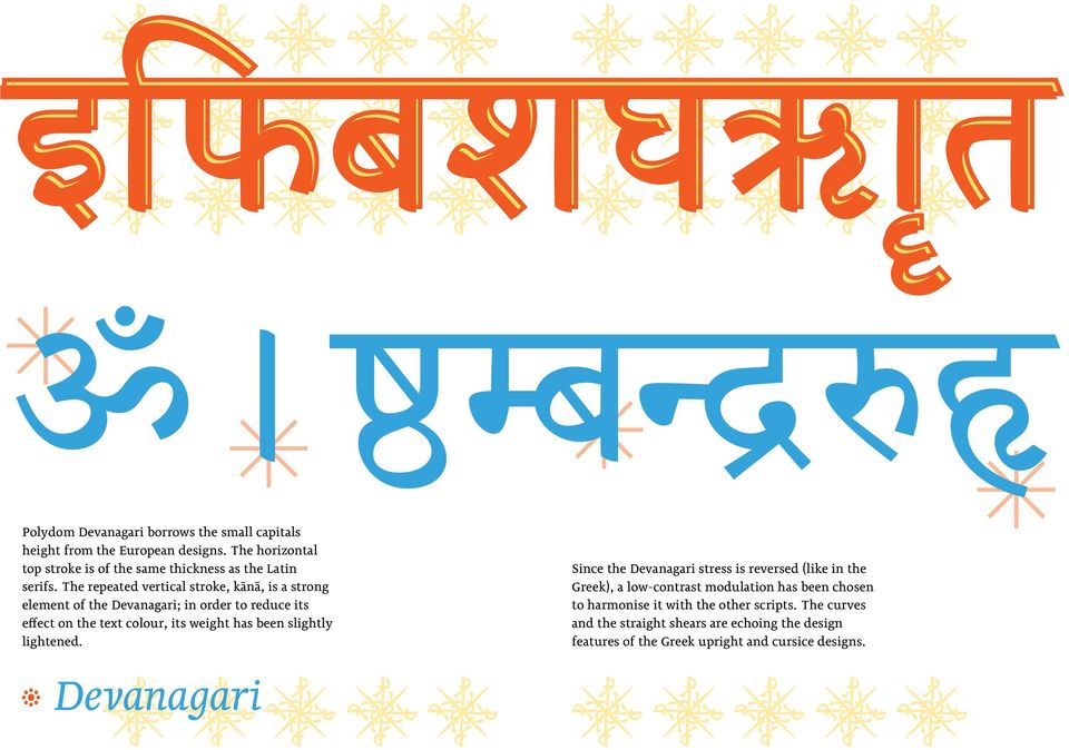 The repeated vertical stroke, kānā, is a strong element of the Devanagari; in order to reduce its effect on the text colour, its weight has been
