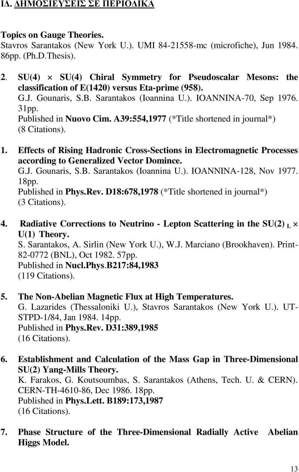 Published in Nuovo Cim. A39:554,1977 (*Title shortened in journal*) (8 Citations). 1. Effects of Rising Hadronic Cross-Sections in Electromagnetic Processes according to Generalized Vector Domince. G.J.