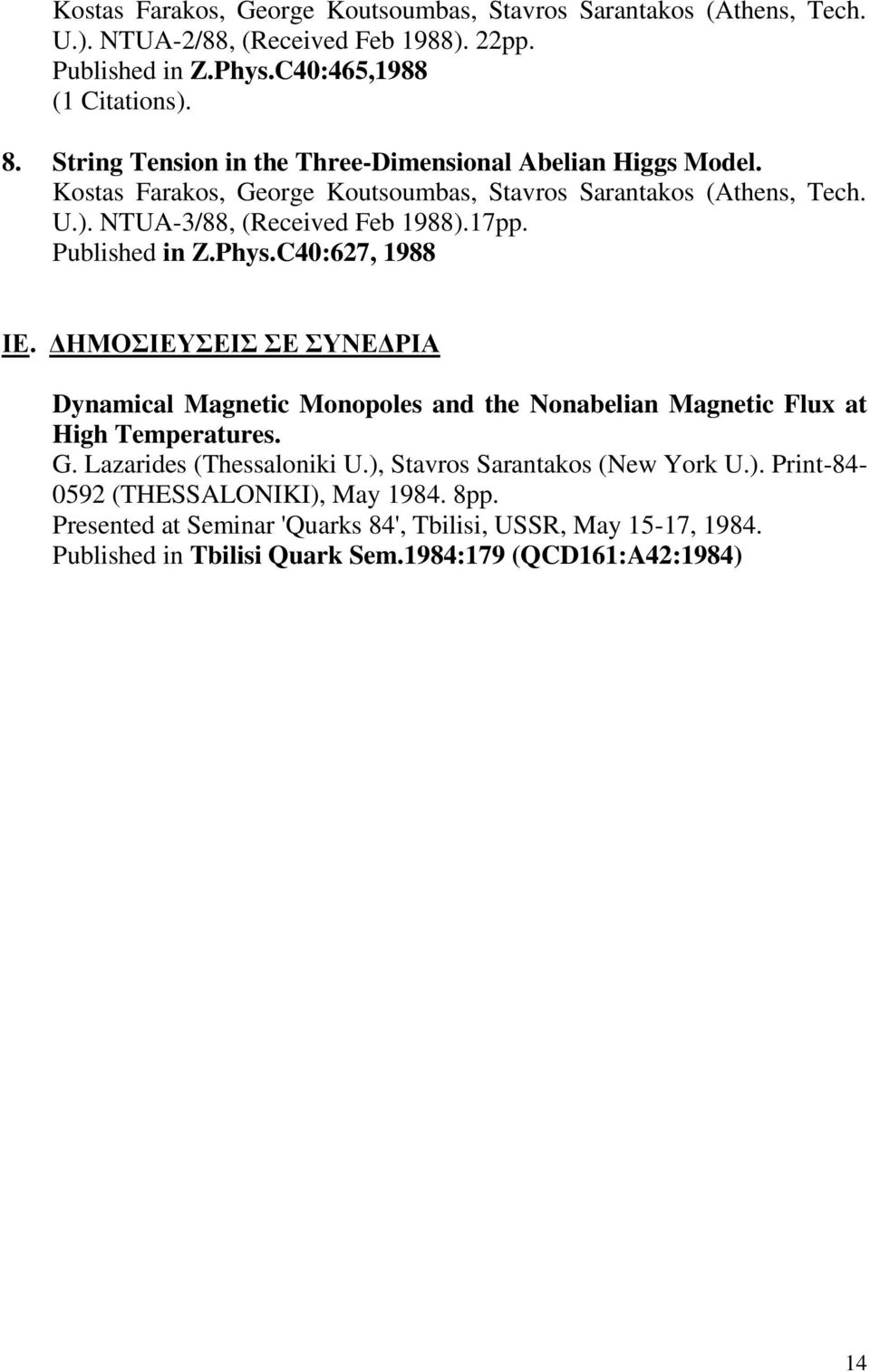 Published in Z.Phys.C40:627, 1988 ΙΕ. ΔΗΜΟΣΙΕΥΣΕΙΣ ΣΕ ΣΥΝΕΔΡΙΑ Dynamical Magnetic Monopoles and the Nonabelian Magnetic Flux at High Temperatures. G. Lazarides (Thessaloniki U.