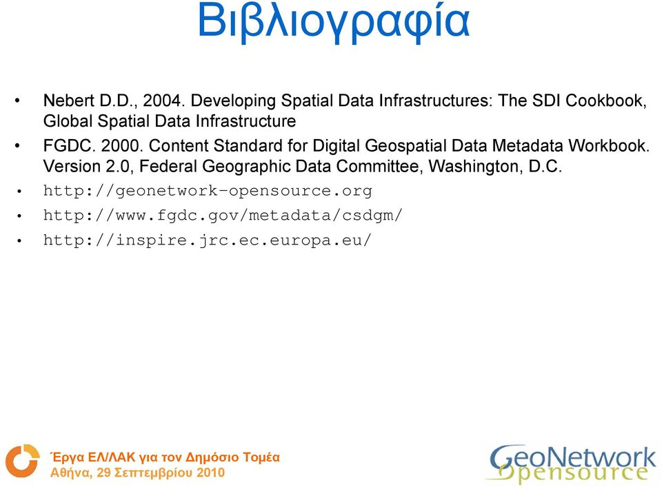 Infrastructure FGDC. 2000. Content Standard for Digital Geospatial Data Metadata Workbook.
