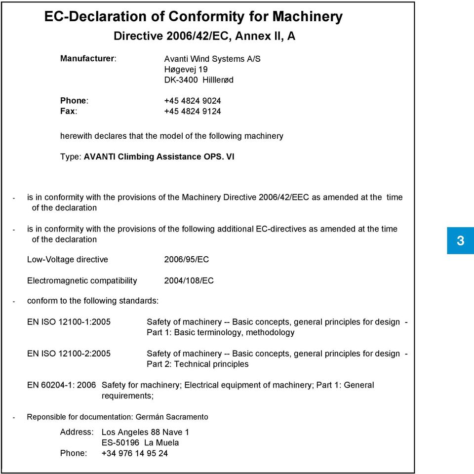 VI - is in conformity with the provisions of the Machinery Directive 2006/42/EEC as amended at the time of the declaration - is in conformity with the provisions of the following additional