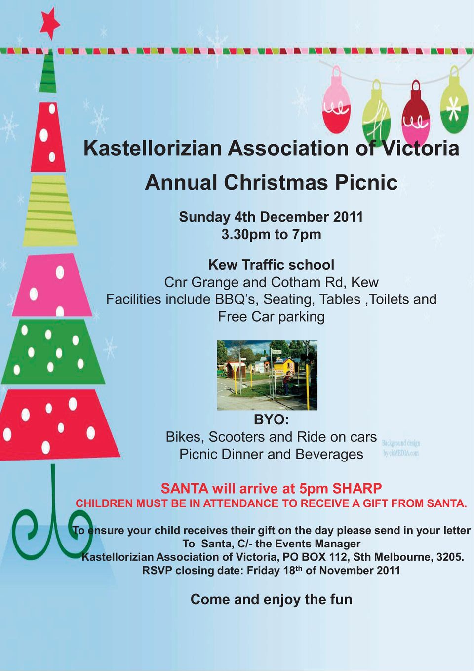 Ride on cars Picnic Dinner and Beverages SANTA will arrive at 5pm SHARP CHILDREN MUST BE IN ATTENDANCE TO RECEIVE A GIFT FROM SANTA.