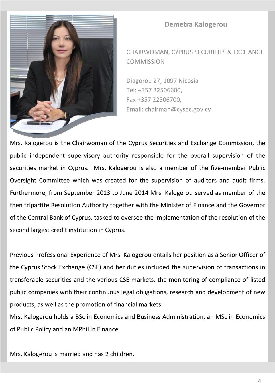 Mrs. Kalogerou is also a member of the five-member Public Oversight Committee which was created for the supervision of auditors and audit firms. Furthermore, from September 2013 to June 2014 Mrs.