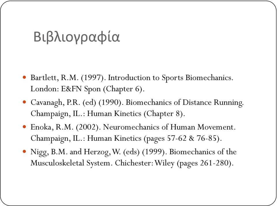 Enoka, R.M. (2002). Neuromechanics of Human Movement. Champaign, IL.: Human Kinetics (pages 57-62 & 76-85).