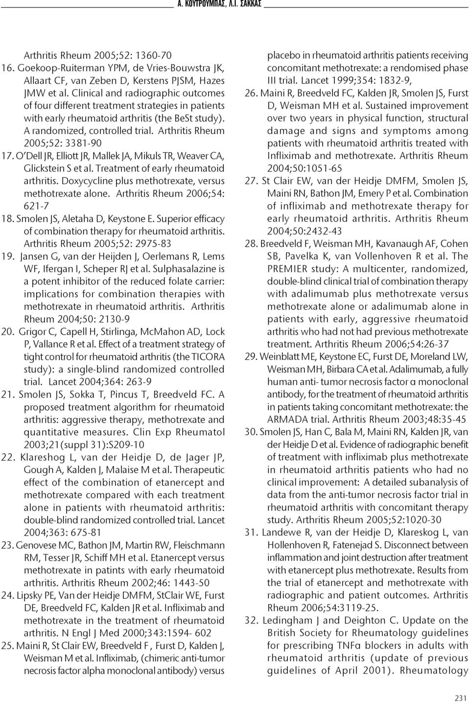 Arthritis Rheum 2005;52: 3381-90 17. O Dell JR, Elliott JR, Mallek JA, Mikuls TR, Weaver CA, Glickstein S et al. Treatment of early rheumatoid arthritis.