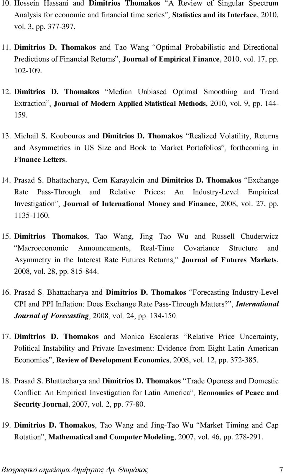 Thomakos Median Unbiased Optimal Smoothing and Trend Extraction, Journal of Modern Applied Statistical Methods, 2010, vol. 9, pp. 144-159. 13. Michail S. Koubouros and Dimitrios D.