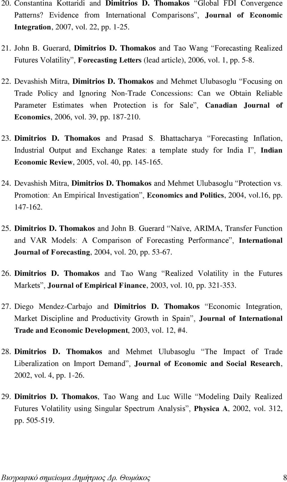Thomakos and Mehmet Ulubasoglu Focusing on Trade Policy and Ignoring Non-Trade Concessions: Can we Obtain Reliable Parameter Estimates when Protection is for Sale, Canadian Journal of Economics,