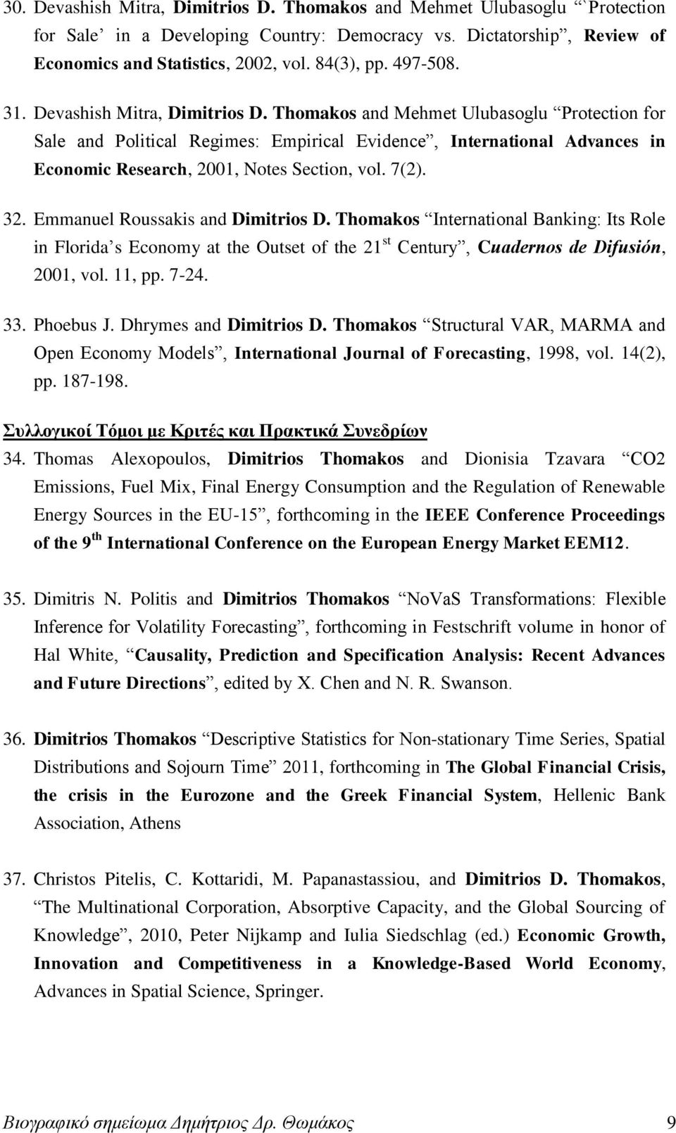 Thomakos and Mehmet Ulubasoglu Protection for Sale and Political Regimes: Empirical Evidence, International Advances in Economic Research, 2001, Notes Section, vol. 7(2). 32.