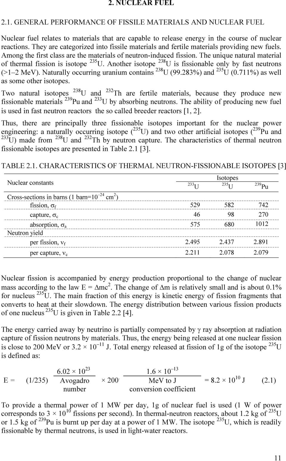 The unique natural material of thermal fission is isotope 235 U. Another isotope 238 U is fissionable only by fast neutrons (>1 2 MeV). Naturally occurring uranium contains 238 U (99.
