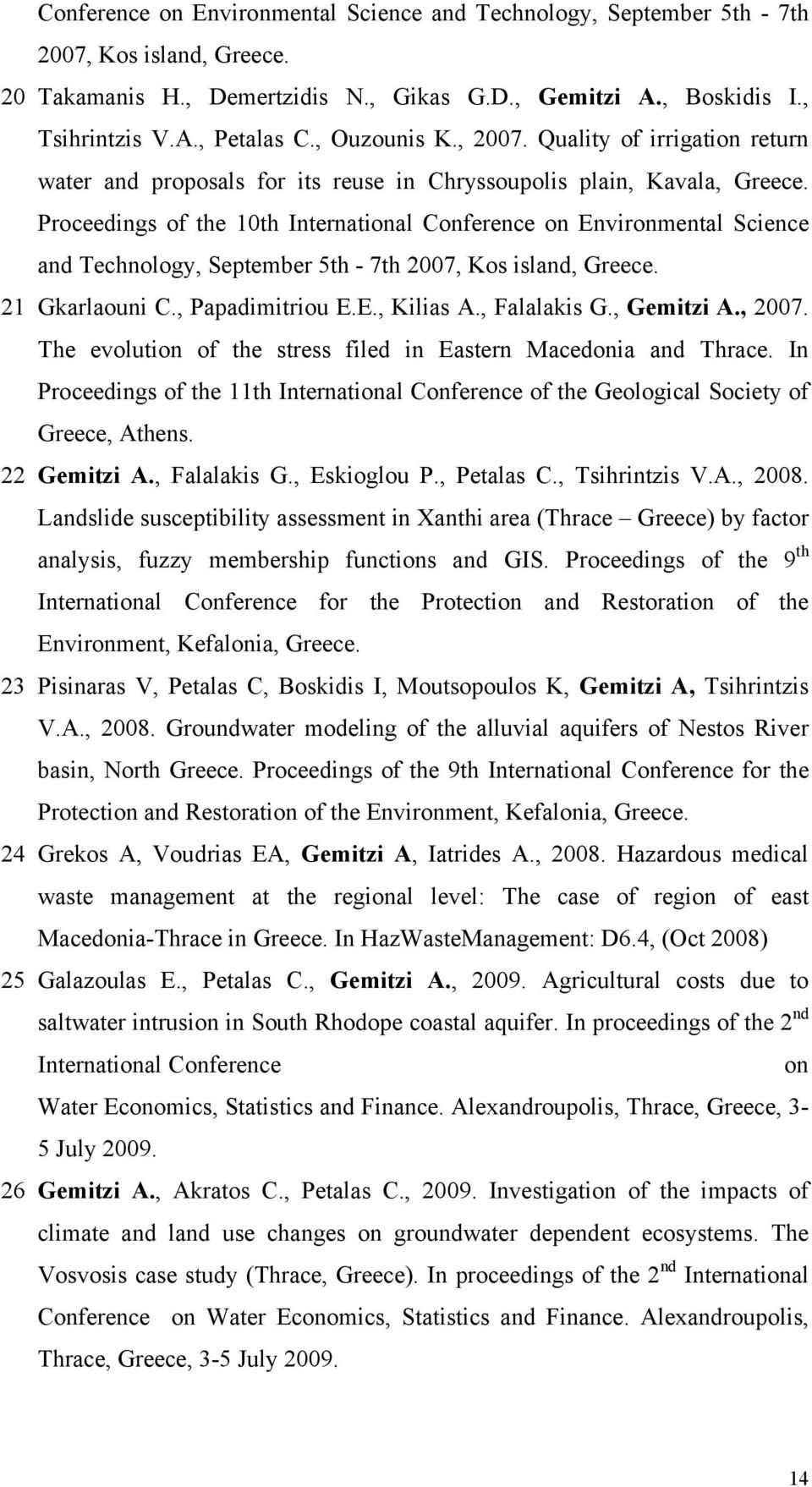 Proceedings of the 10th International Conference on Environmental Science and Technology, September 5th - 7th 2007, Kos island, Greece. 21 Gkarlaouni C., Papadimitriou E.E., Kilias A., Falalakis G.