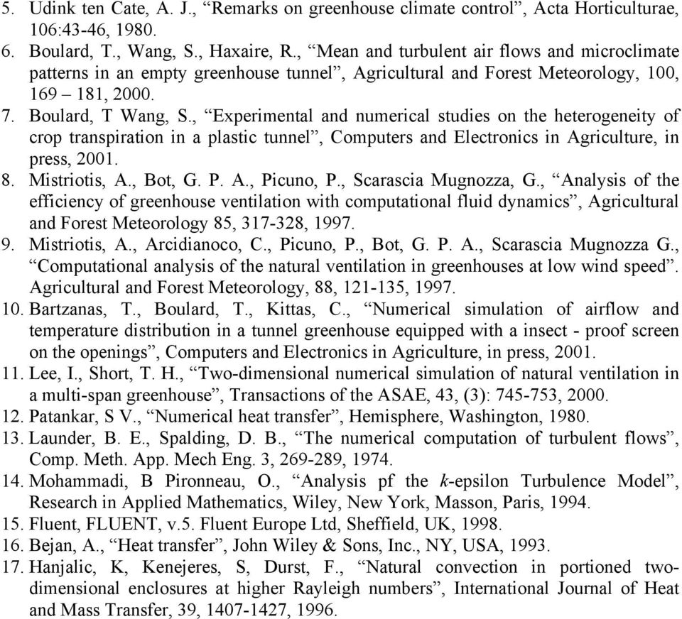, Experimental and numerical studies on the heterogeneity of crop transpiration in a plastic tunnel, Computers and Electronics in Agriculture, in press, 2001. 8. Mistriotis, A., Bot, G. P. A., Picuno, P.
