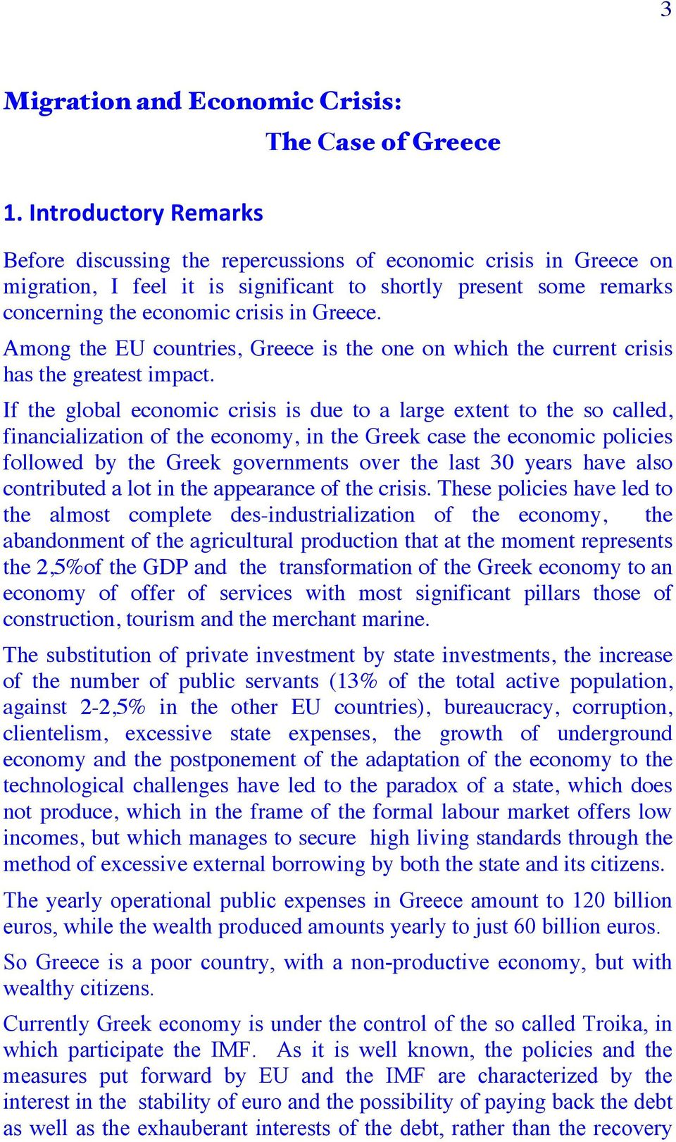 crisis in Greece. Among the EU countries, Greece is the one on which the current crisis has the greatest impact.