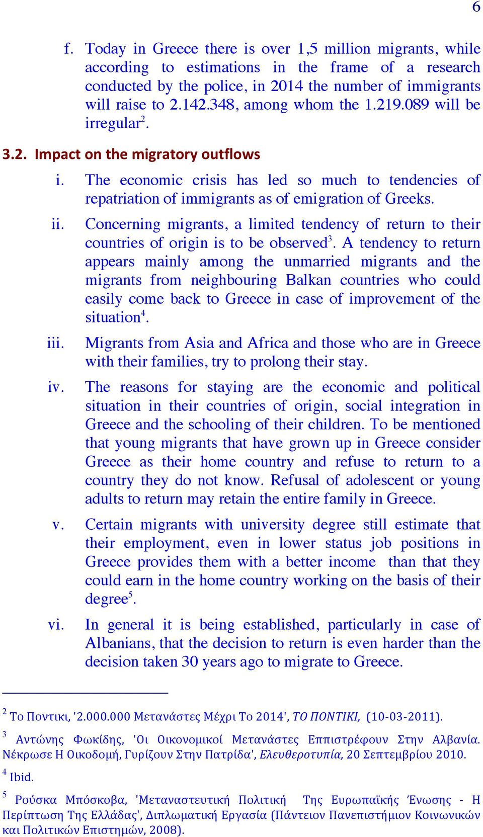 ii. iii. iv. Concerning migrants, a limited tendency of return to their countries of origin is to be observed 3.