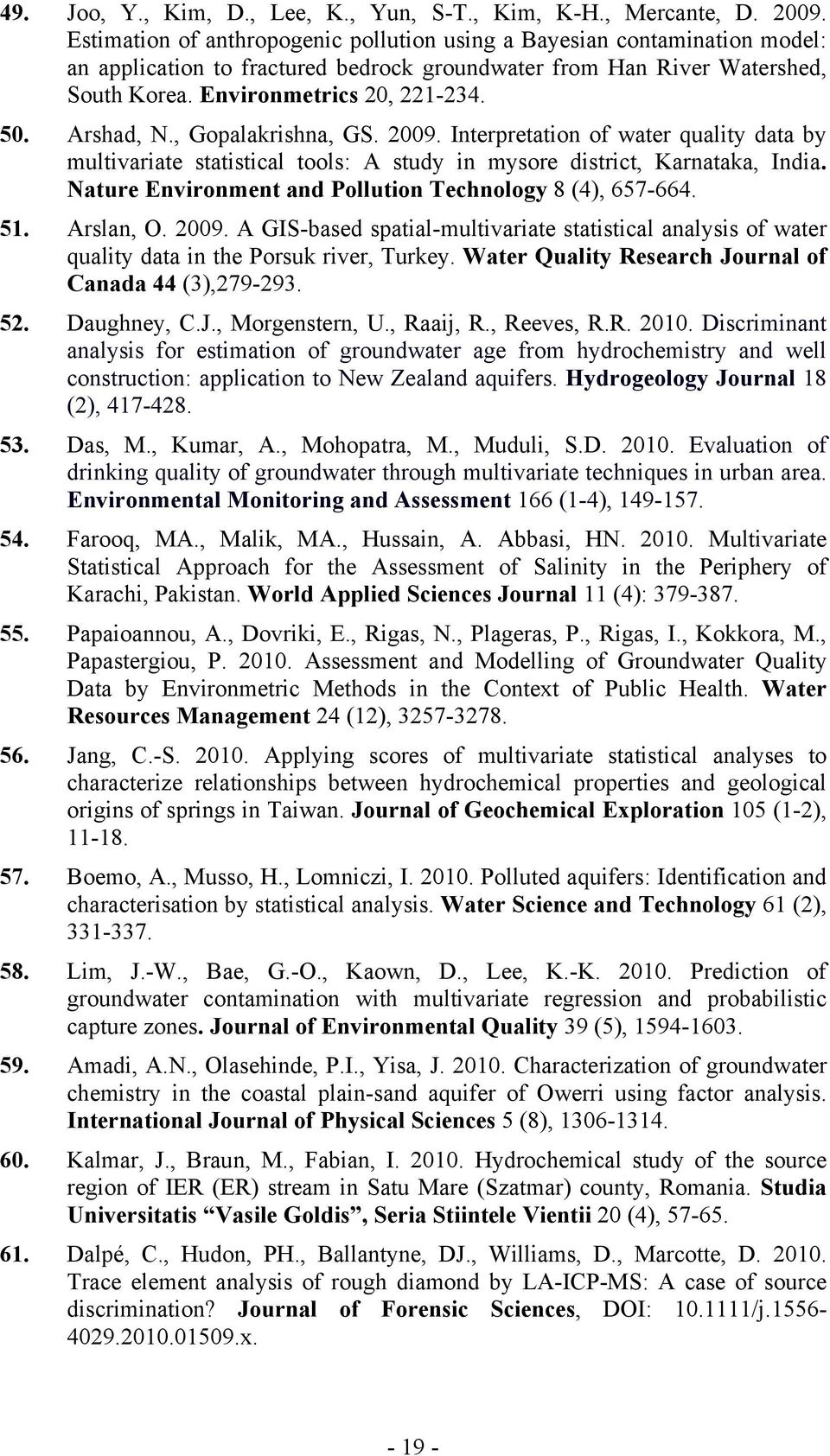 Arshad, N., Gopalakrishna, GS. 2009. Interpretation of water quality data by multivariate statistical tools: A study in mysore district, Karnataka, India.