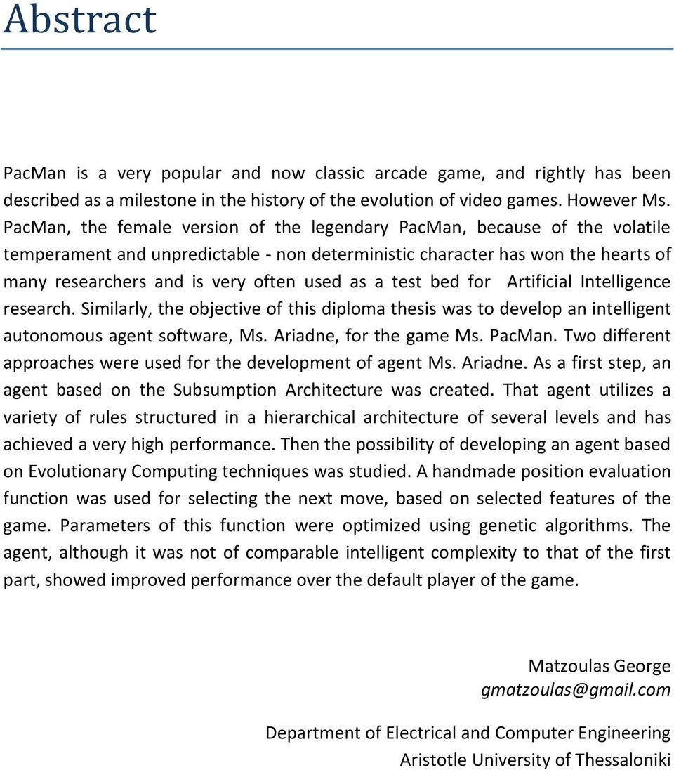 as a test bed for Artificial Intelligence research. Similarly, the objective of this diploma thesis was to develop an intelligent autonomous agent software, Ms. Ariadne, for the game Ms. PacMan.