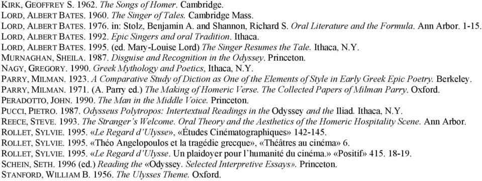 Ithaca, N.Y. MURNAGHAN, SHEILA. 1987. Disguise and Recognition in the Odyssey. Princeton. NAGY, GREGORY. 1990. Greek Mythology and Poetics, Ithaca, N.Y. PARRY, MILMAN. 1923.