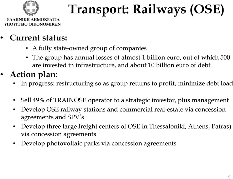 49% of TRAINOSE operator to a strategic investor, plus management Develop OSE railway stations and commercial real-estate via concession agreements and SPV