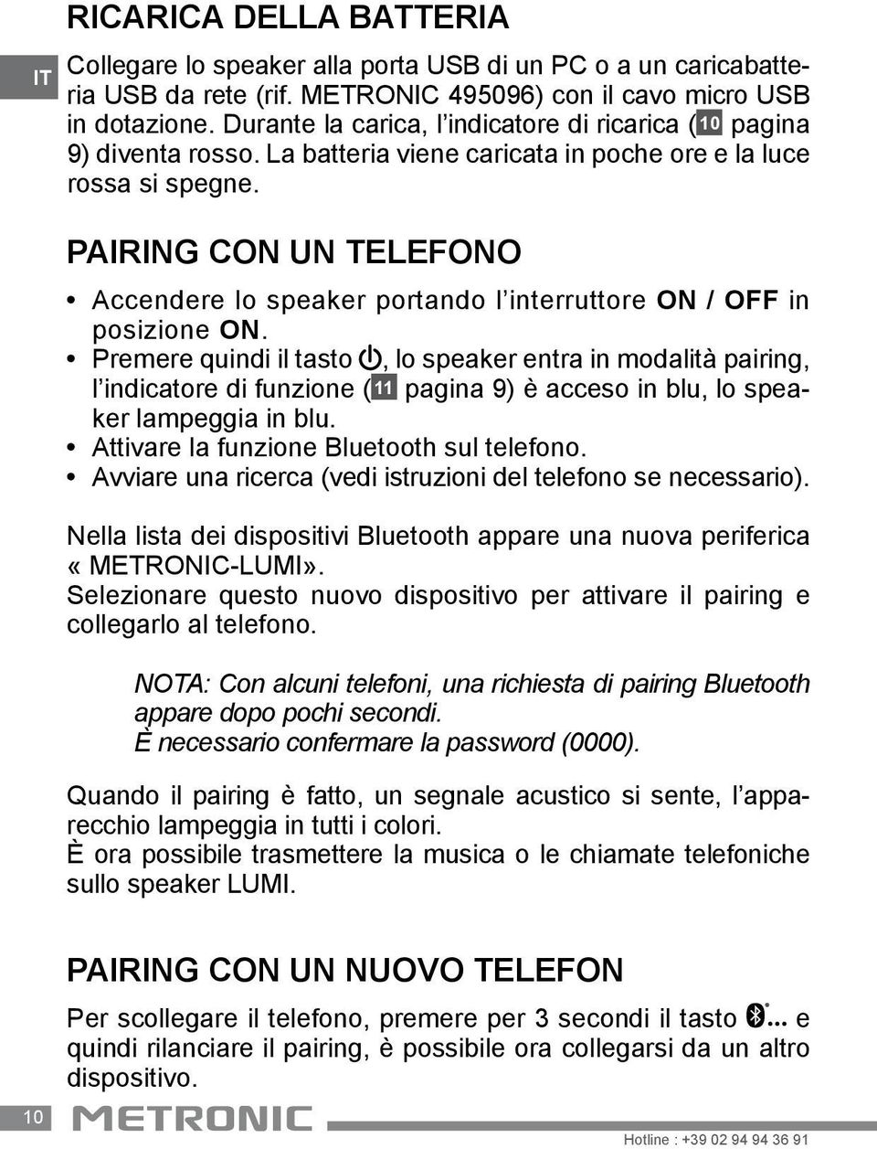 PAIRING CON UN TELEFONO Accendere lo speaker portando l interruttore ON / OFF in posizione ON.