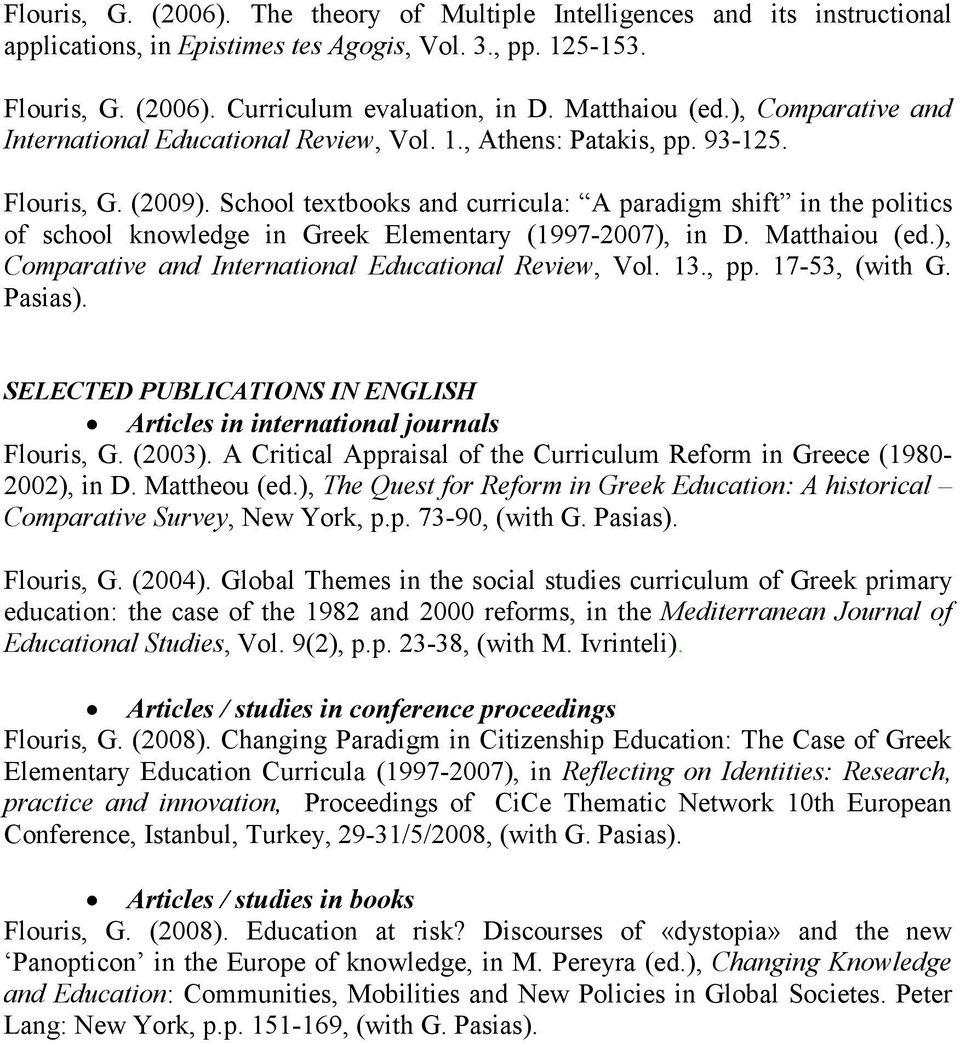 School textbooks and curricula: A paradigm shift in the politics of school knowledge in Greek Elementary (1997-2007), in D. Matthaiou (ed.), Comparative and International Educational Review, Vol. 13.