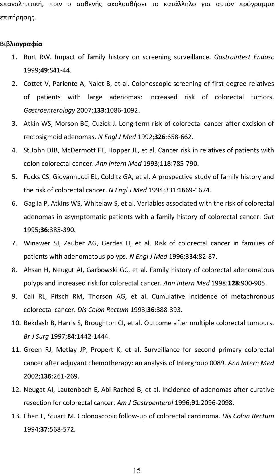 Atkin WS, Morson BC, Cuzick J. Long-term risk of colorectal cancer after excision of rectosigmoid adenomas. N Engl J Med 1992;326:658-662. 4. St.John DJB, McDermott FT, Hopper JL, et al.