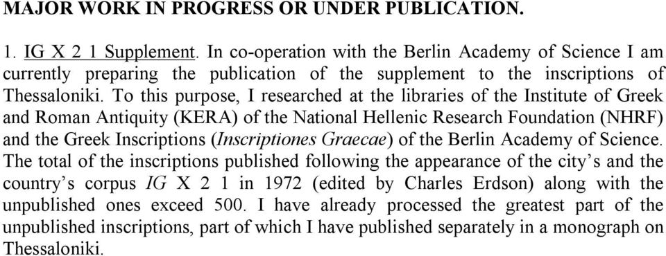 To this purpose, I researched at the libraries of the Institute of Greek and Roman Antiquity (KERA) of the National Hellenic Research Foundation (NHRF) and the Greek Inscriptions (Inscriptiones