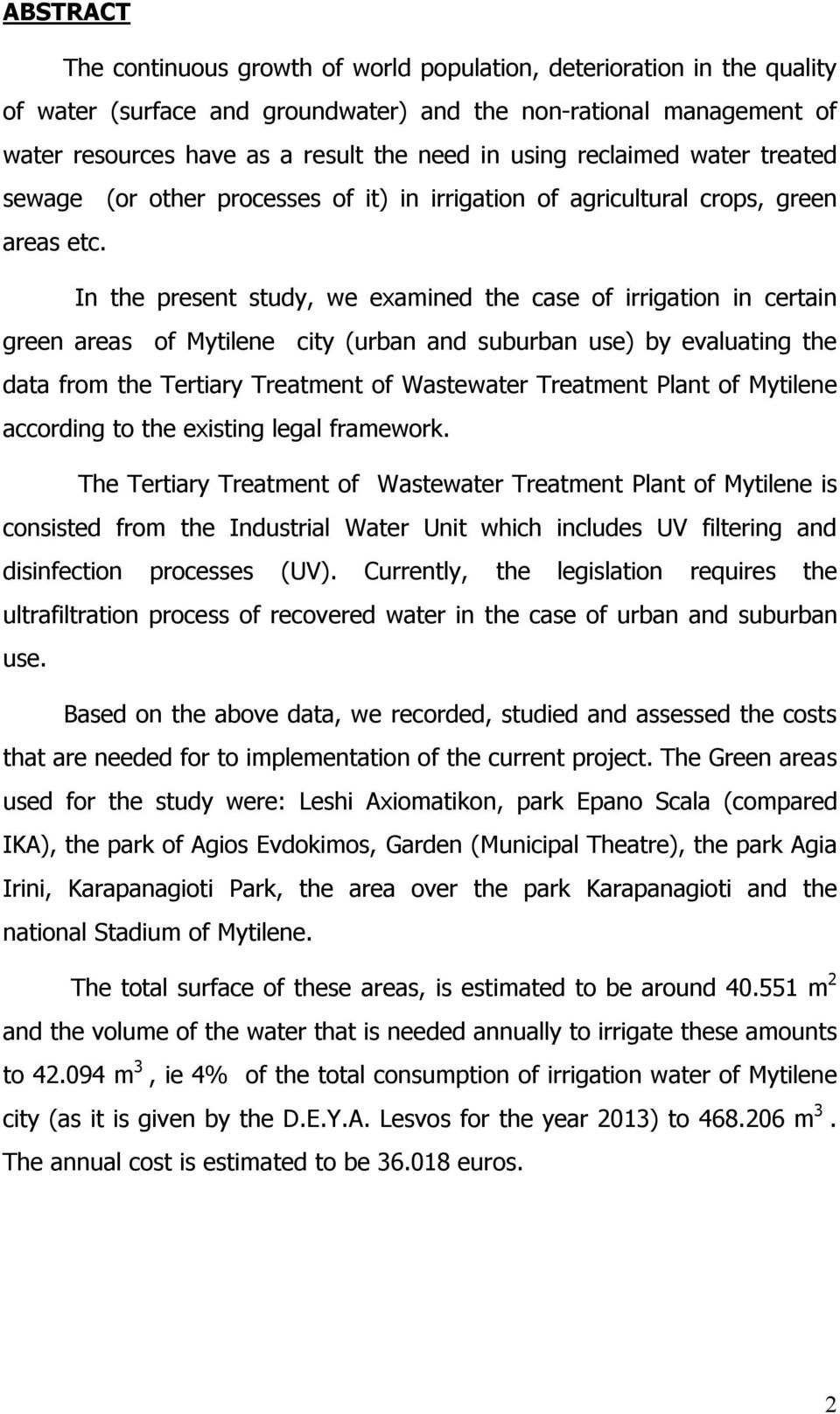 In the present study, we examined the case of irrigation in certain green areas of Mytilene city (urban and suburban use) by evaluating the data from the Tertiary Treatment of Wastewater Treatment