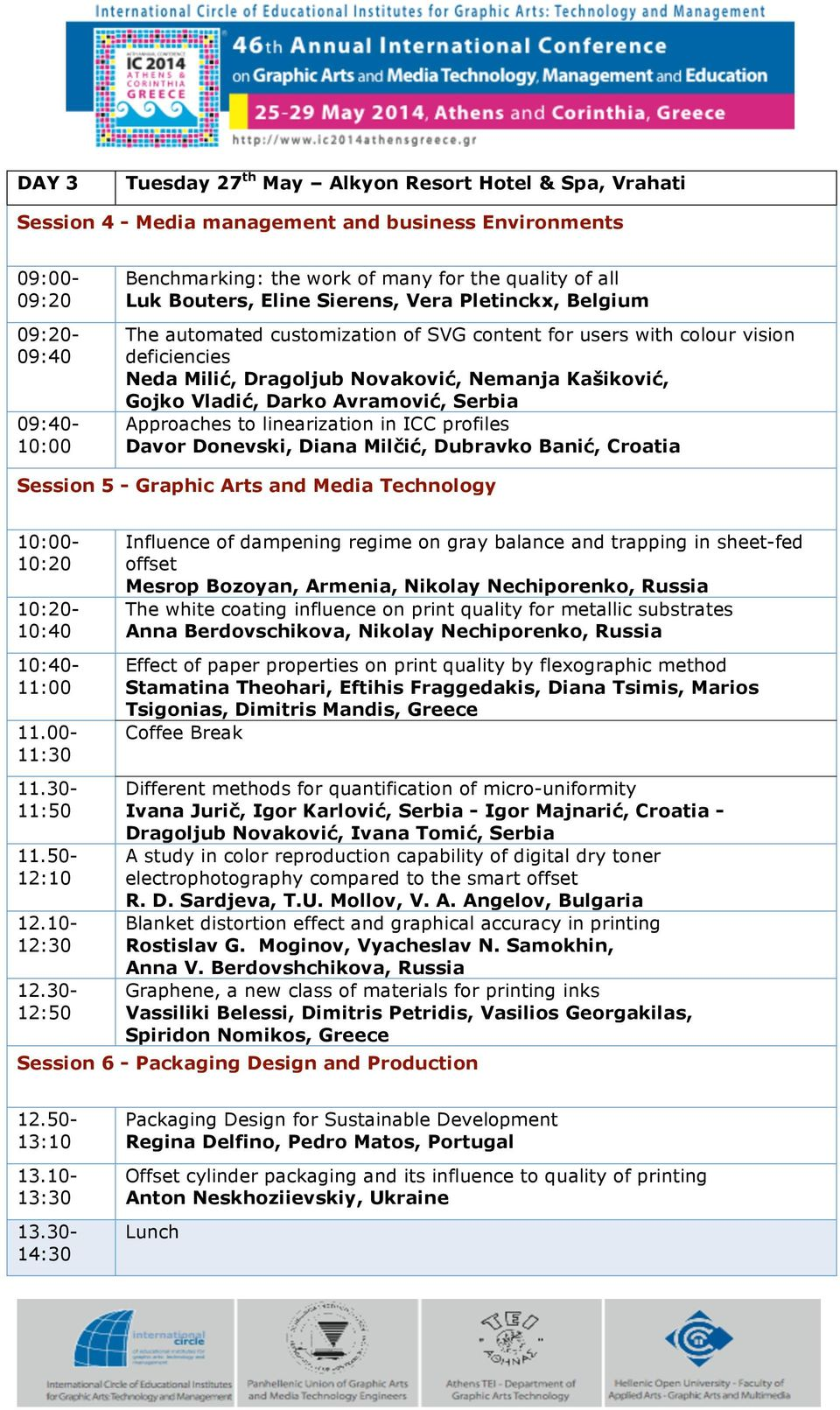 Vladić, Darko Avramović, Serbia Approaches to linearization in ICC profiles Davor Donevski, Diana Milčić, Dubravko Banić, Croatia Session 5 - Graphic Arts and Media Technology 10:00-10:20 10:20-10:40