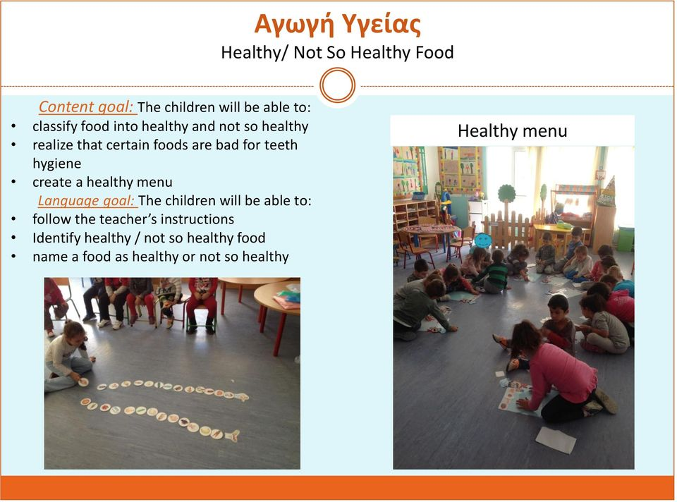 create a healthy menu Language goal: The children will be able tο: follow the teacher s