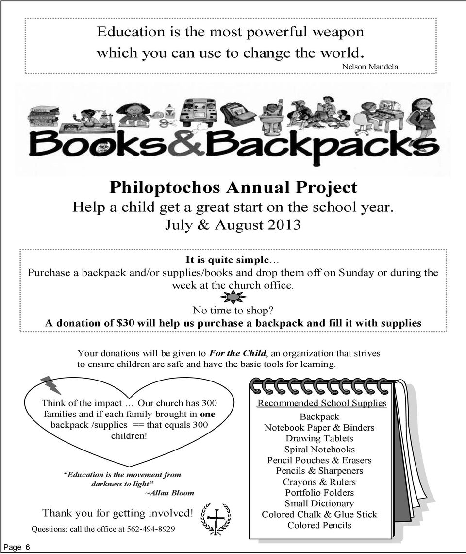 A donation of $30 will help us purchase a backpack and fill it with supplies Your donations will be given to For the Child, an organization that strives to ensure children are safe and have the basic