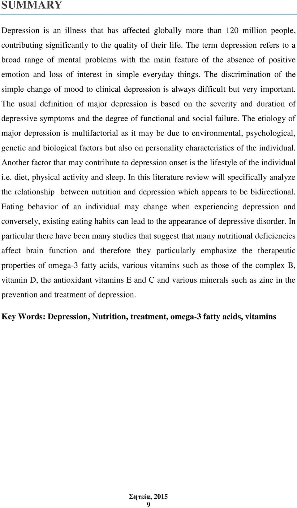 The discrimination of the simple change of mood to clinical depression is always difficult but very important.