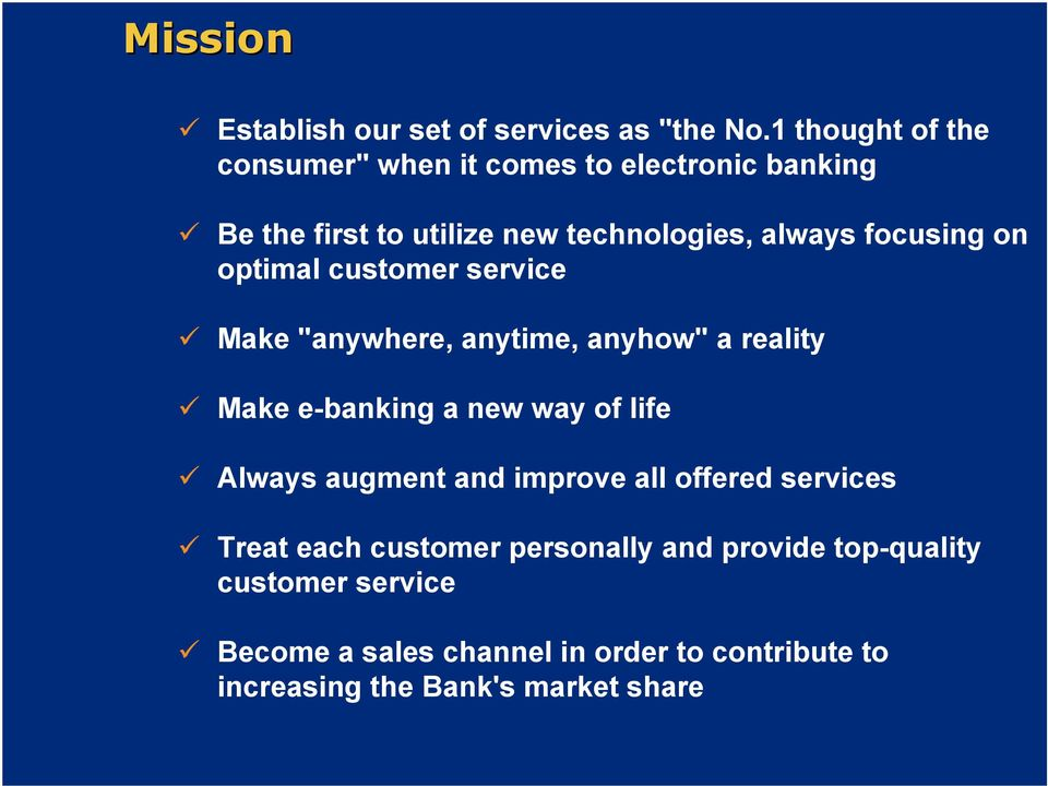 "focusing on optimal customer service Make ""anywhere, anytime, anyhow"" a reality Make e-banking a new way of life Always"