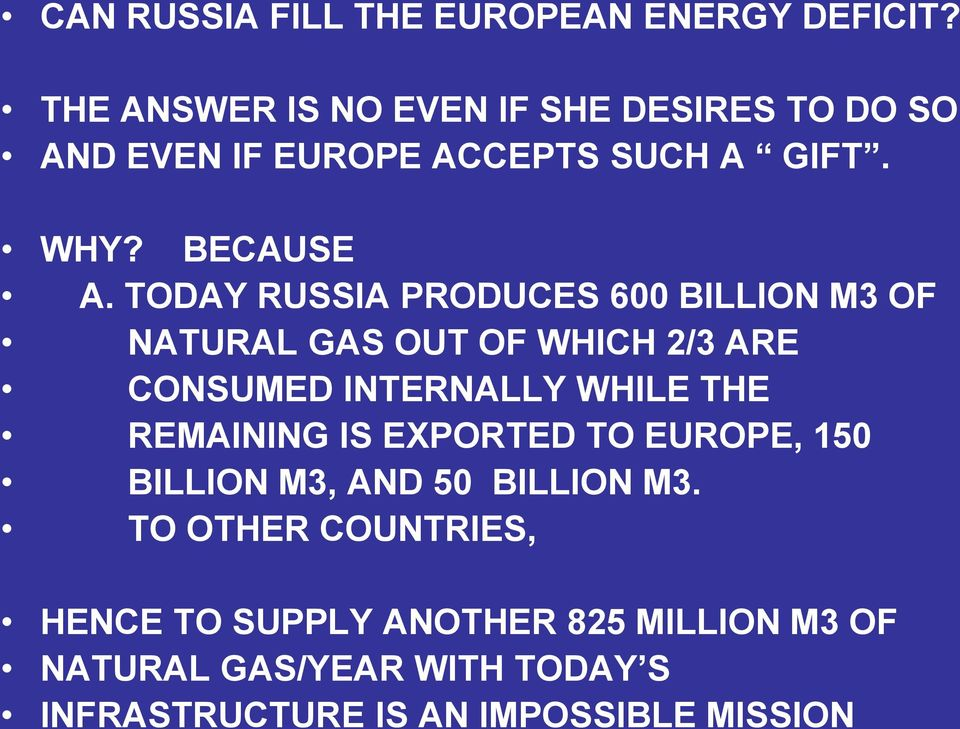 TODAY RUSSIA PRODUCES 600 BILLION M3 OF NATURAL GAS OUT OF WHICH 2/3 ARE CONSUMED INTERNALLY WHILE THE REMAINING