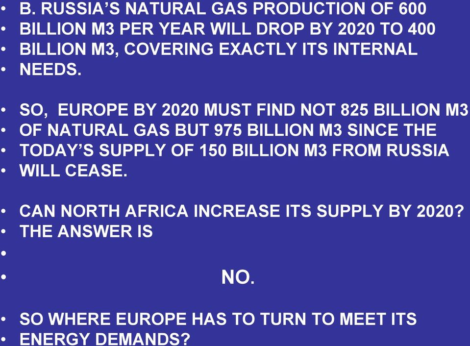 SO, EUROPE BY 2020 MUST FIND NOT 825 BILLION M3 OF NATURAL GAS BUT 975 BILLION M3 SINCE THE TODAY S