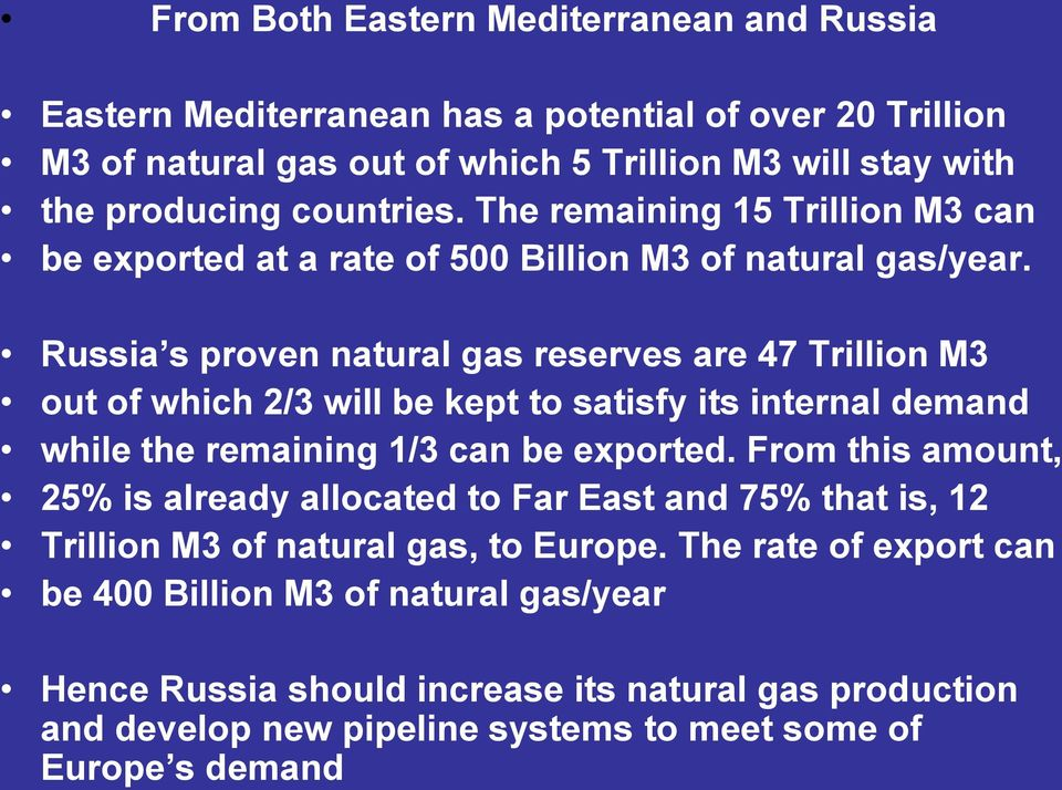 Russia s proven natural gas reserves are 47 Trillion M3 out of which 2/3 will be kept to satisfy its internal demand while the remaining 1/3 can be exported.
