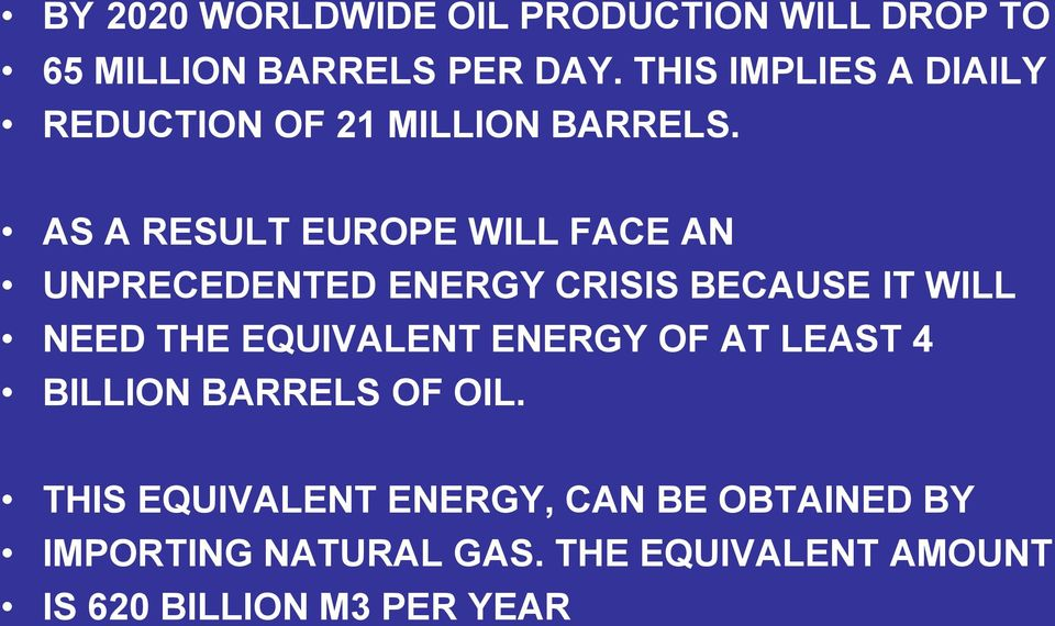 AS A RESULT EUROPE WILL FACE AN UNPRECEDENTED ENERGY CRISIS BECAUSE IT WILL NEED THE EQUIVALENT