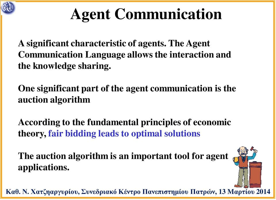 One significant part of the agent communication is the auction algorithm According to the