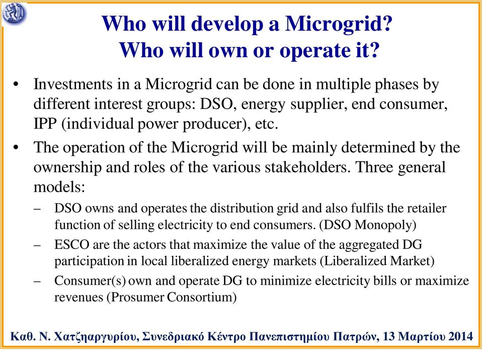 The operation of the Microgrid will be mainly determined by the ownership and roles of the various stakeholders.
