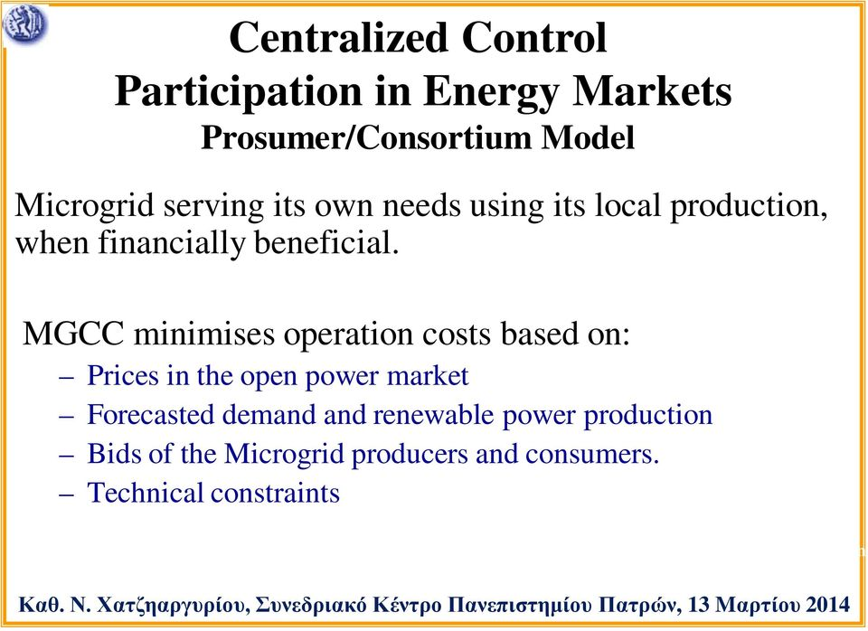 MGCC minimises operation costs based on: Prices in the open power market Forecasted demand and renewable power
