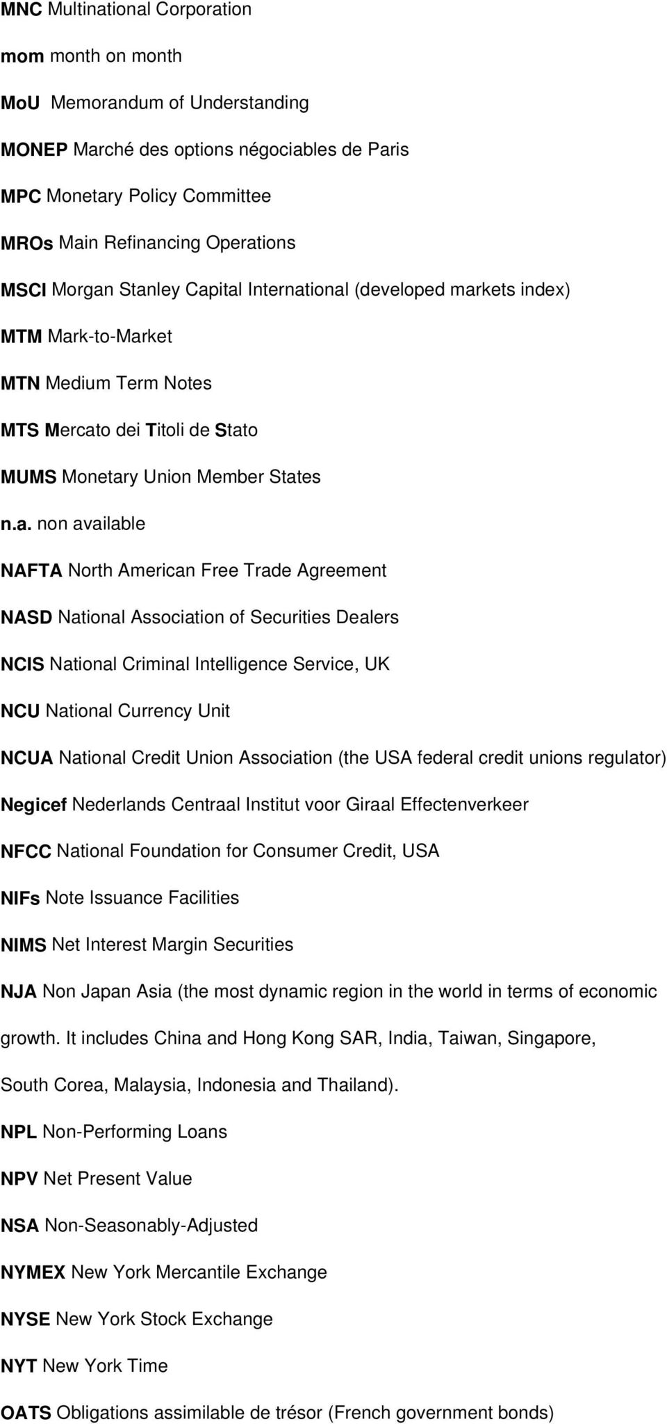 Stanley Capital International (developed markets index) MTM Mark-to-Market MTN Medium Term Notes MTS Mercato dei Titoli de Stato MUMS Monetary Union Member States n.a. non available NAFTA North