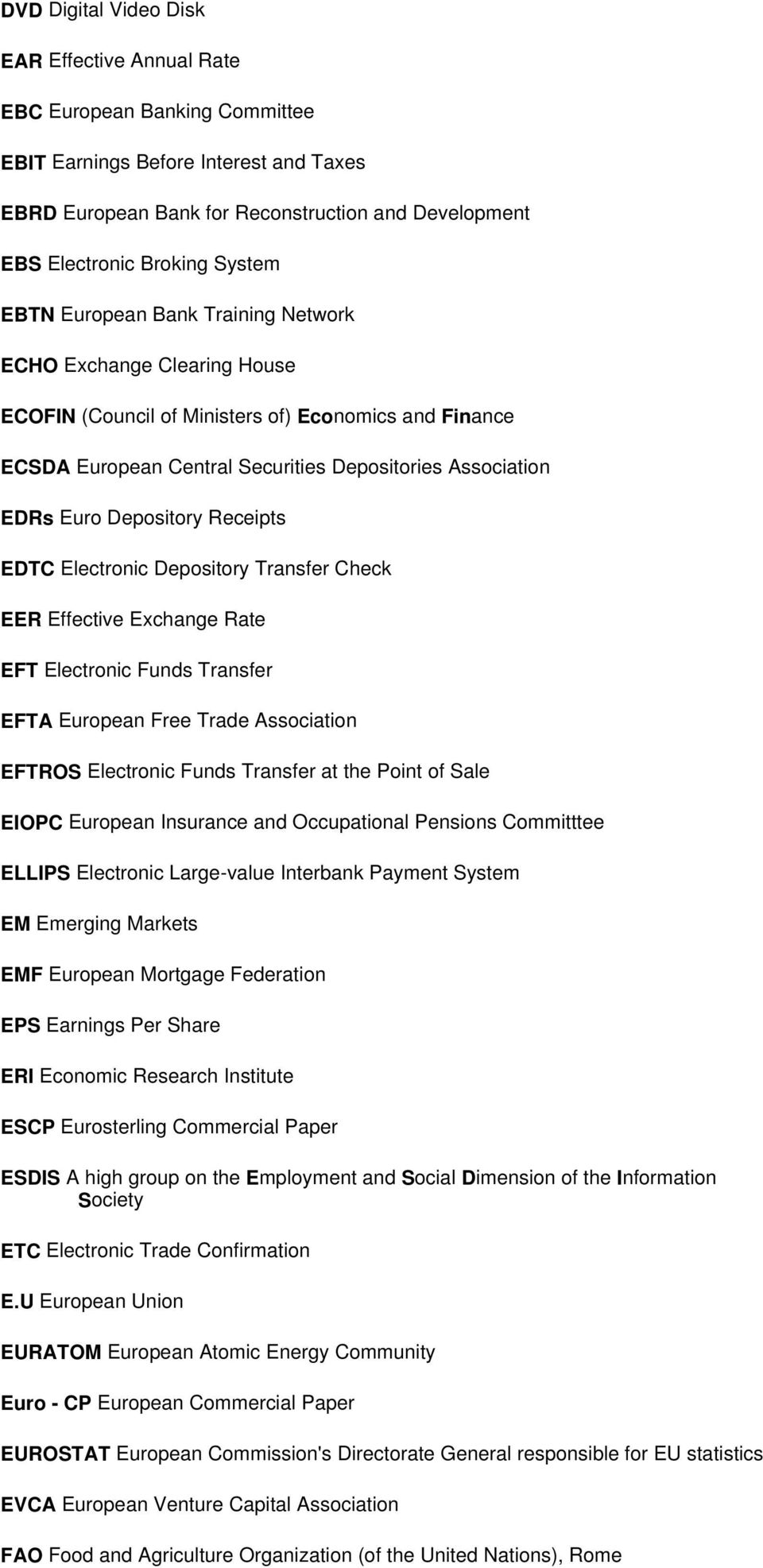 Depository Receipts EDTC Electronic Depository Transfer Check EER Effective Exchange Rate EFT Electronic Funds Transfer EFTA European Free Trade Association EFTROS Electronic Funds Transfer at the