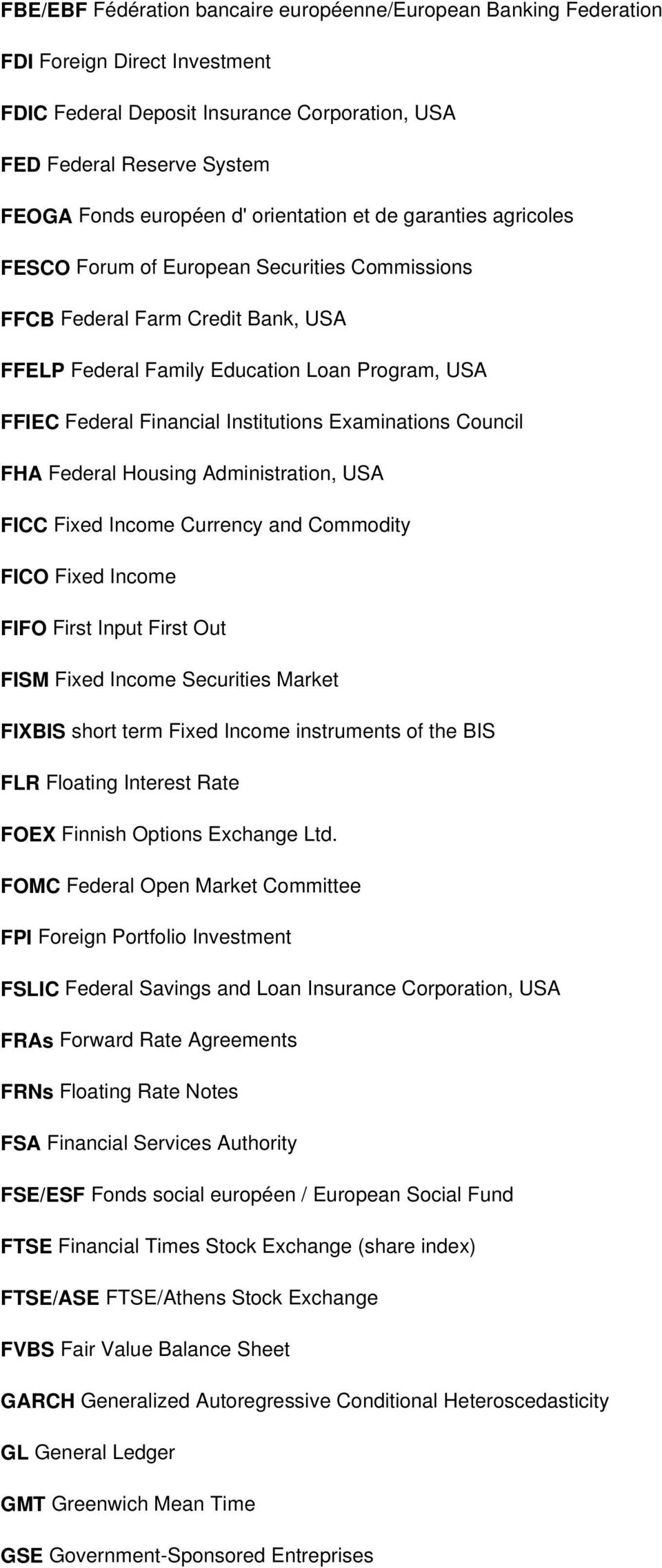 Institutions Examinations Council FHA Federal Housing Administration, USA FICC Fixed Income Currency and Commodity FICO Fixed Income FIFO First Input First Out FISM Fixed Income Securities Market