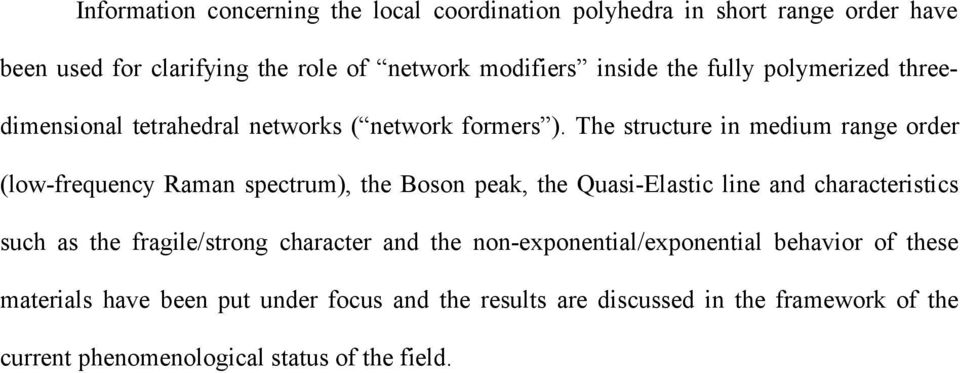 The structure in medium range order (low-frequency Raman spectrum), the Boson peak, the Quasi-Elastic line and characteristics such as the