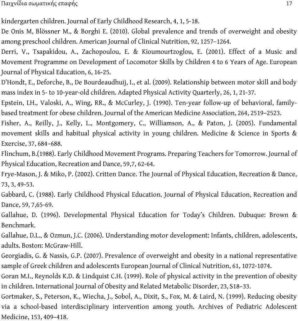 (2001). Effect of a Music and Movement Programme on Development of Locomotor Skills by Children 4 to 6 Years of Age. European Journal of Physical Education, 6, 16-25. D Hondt, E., Deforche, B.