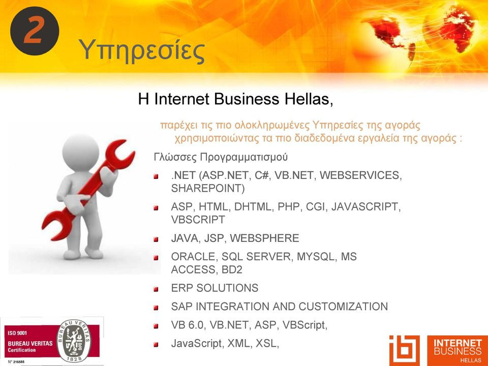NET, WEBSERVICES, SHAREPOINT) ASP, HTML, DHTML, PHP, CGI, JAVASCRIPT, VBSCRIPT JAVA, JSP, WEBSPHERE ORACLE,