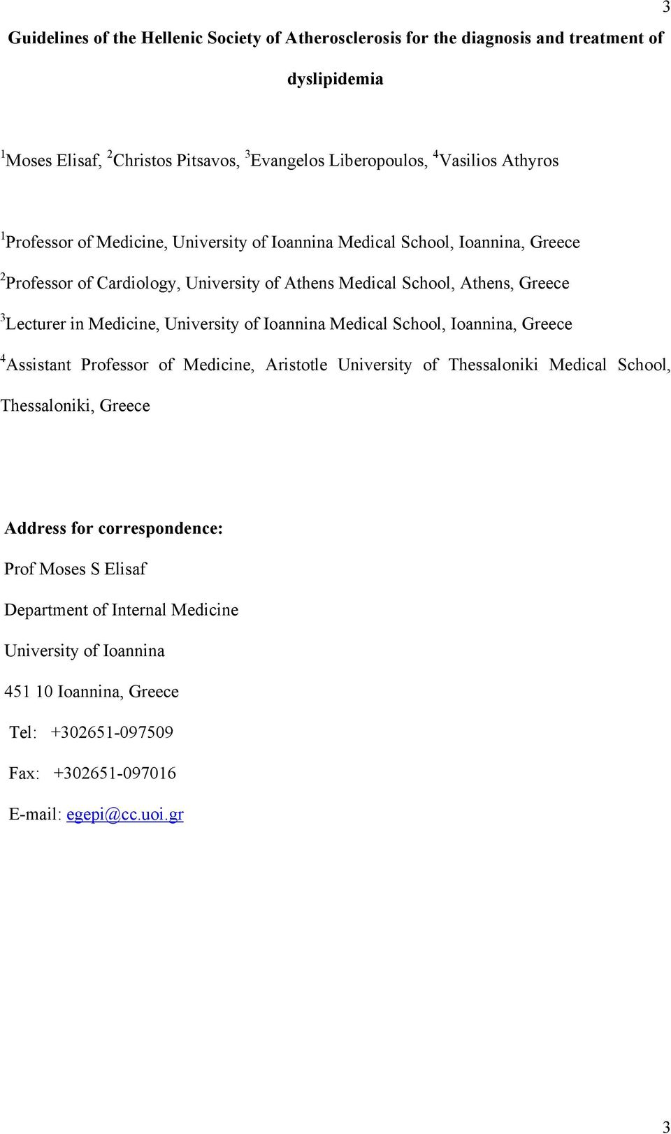 Medicine, University of Ioannina Medical School, Ioannina, Greece 4 Assistant Professor of Medicine, Aristotle University of Thessaloniki Medical School, Thessaloniki, Greece
