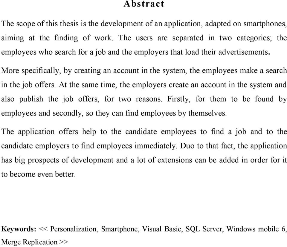 More specifically, by creating an account in the system, the employees make a search in the job offers.