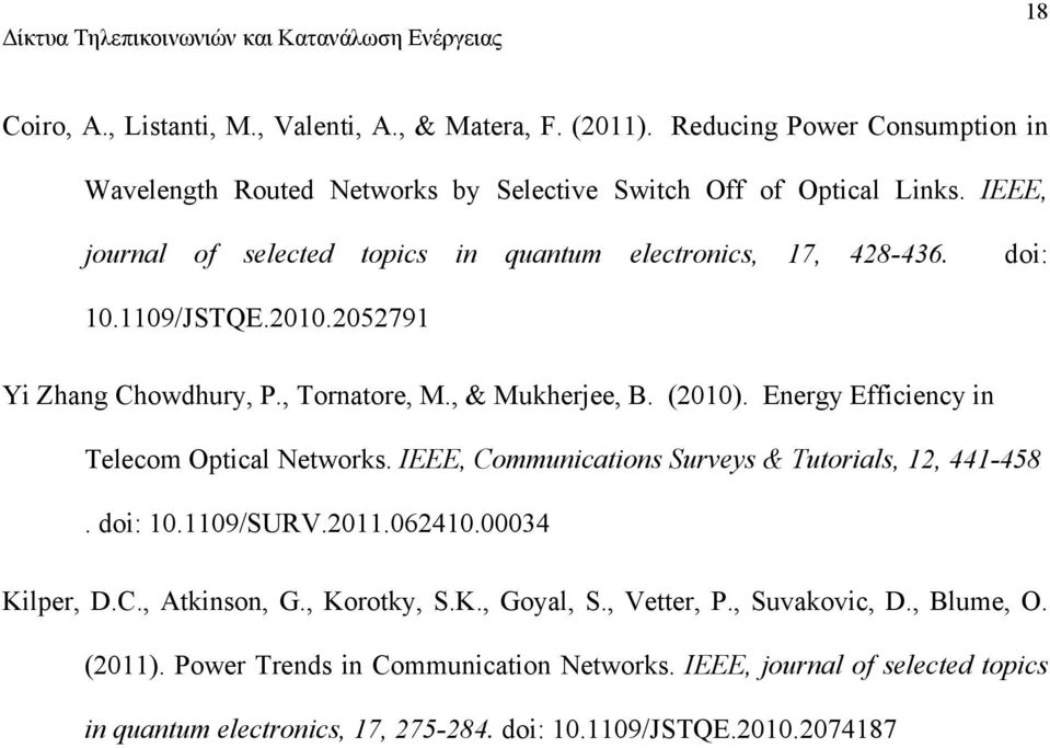 Energy Efficiency in Telecom Optical Networks. IEEE, Communications Surveys & Tutorials, 12, 441-458. doi: 10.1109/SURV.2011.062410.00034 Kilper, D.C., Atkinson, G.